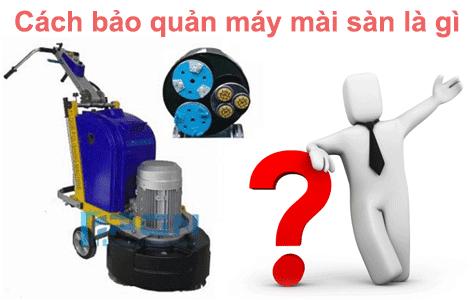 Cách bảo quản máy mài sàn bê tông công nghiệp là gì?